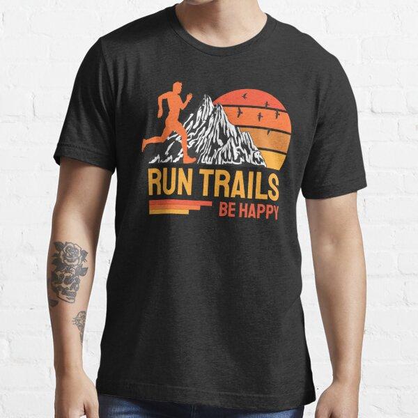 Run Trails Be Happy Trail Runner Mountain Running Essential T-Shirt