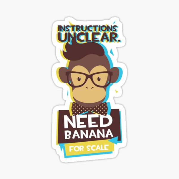 Instruction Unclear - Need Banana For Scale Funny Quote Sticker