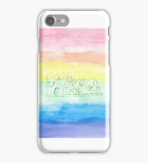 We Could Be Enough iPhone Case/Skin