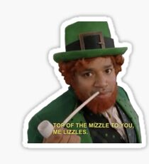 Turk--Top of the Mizzle to you me Lizzles Sticker