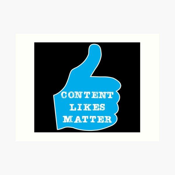 Content Creator Quotes: Content Likes Matter (Thumb) Art Print