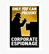 Only You Can Prevent Corporate Espionage Art Print