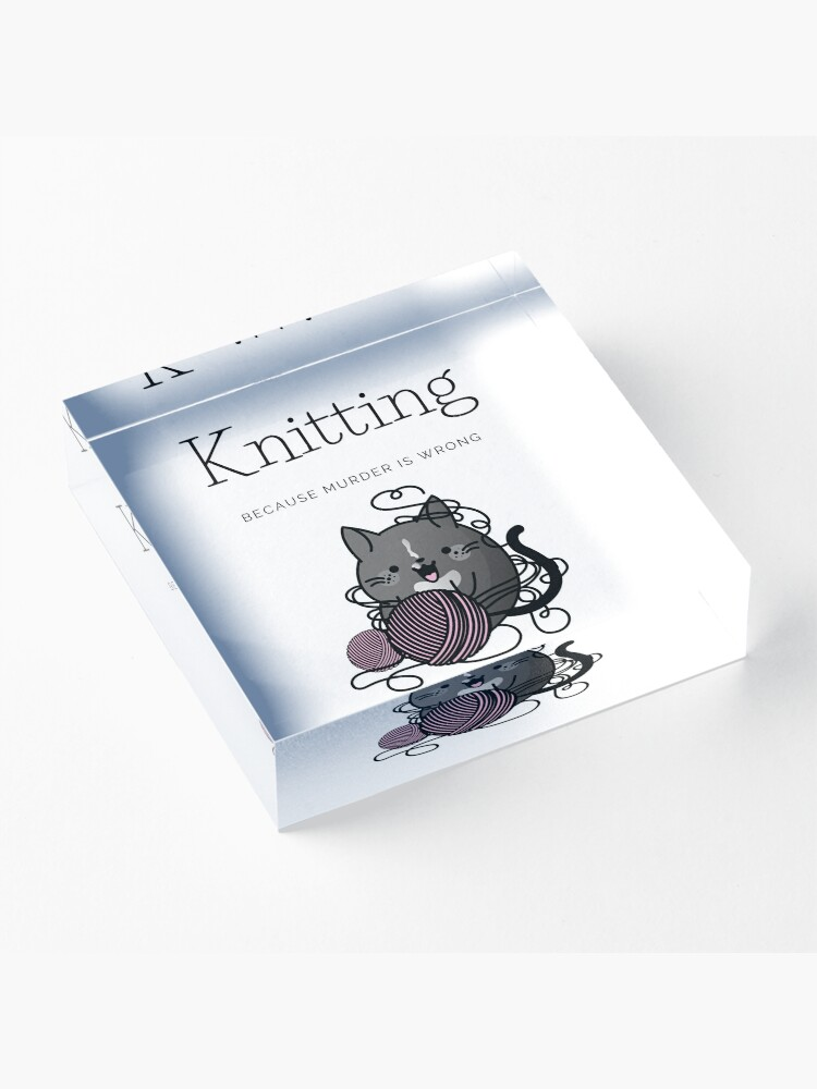 Alternate view of Knitting Because Murder is Wrong Acrylic Block