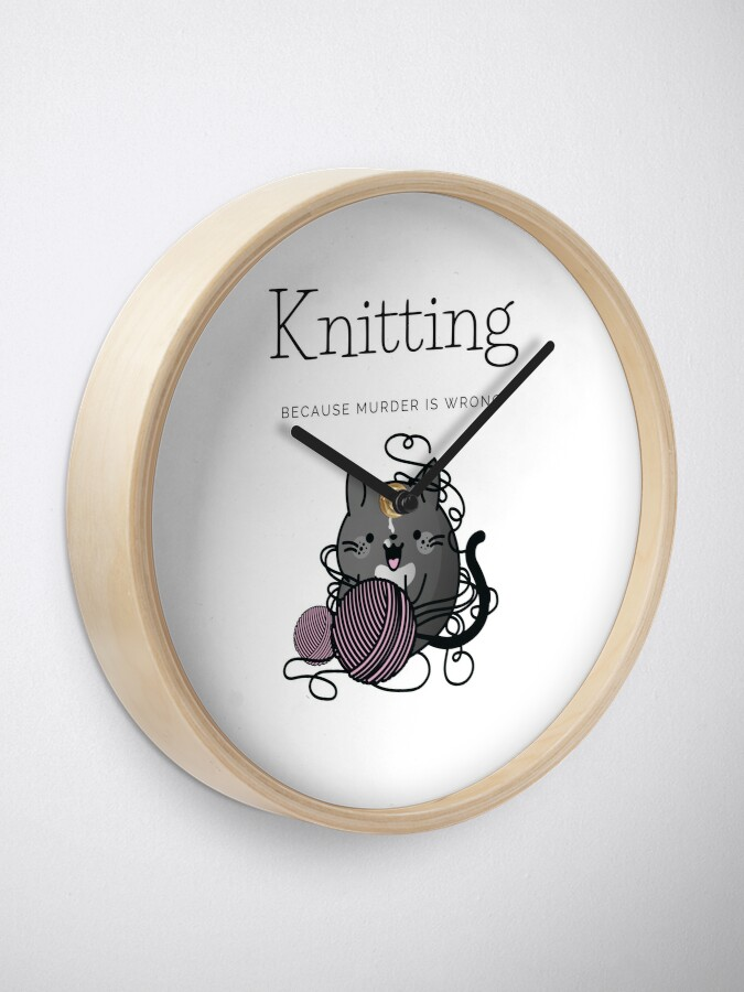 Alternate view of Knitting Because Murder is Wrong Clock