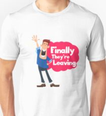Finally They're Leaving - Funny  T-Shirt