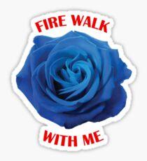 Fire walk with me Sticker