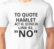 "To Quote Hamlet Act III Scene III Line 92, ""No"" Unisex T-Shirt"