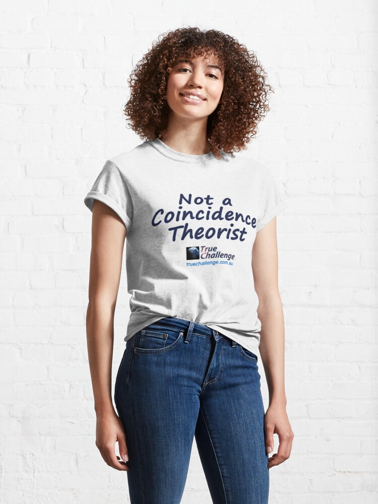 Alternate view of Not a Coincidence Theorist Classic T-Shirt
