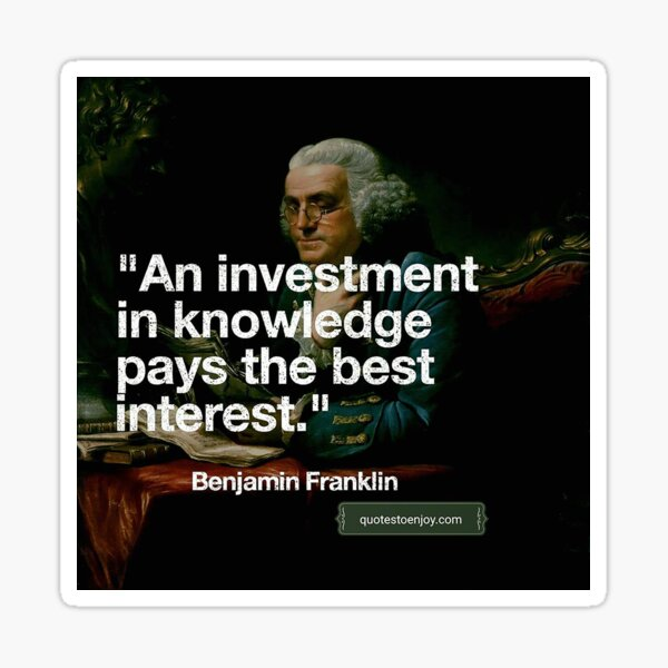 An investment in knowledge pays the best interest. - Benjamin Franklin Sticker
