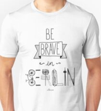 Be brave in Berlin Unisex T-Shirt