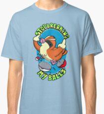 Stop breaking my balls! - Rude edition Classic T-Shirt