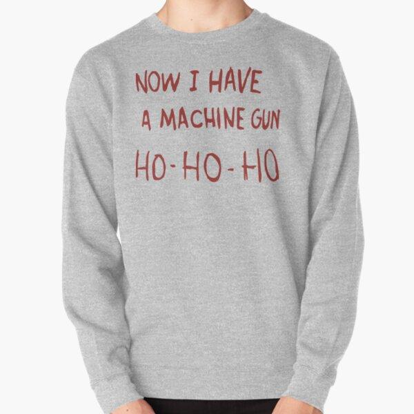 Now I Have A Machine Gun Pullover Sweatshirt