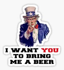 I WANT YOU TO BRING ME A BEER Sticker