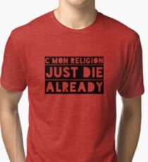 Atheism Anti Religion Political Quote  Tri-blend T-Shirt