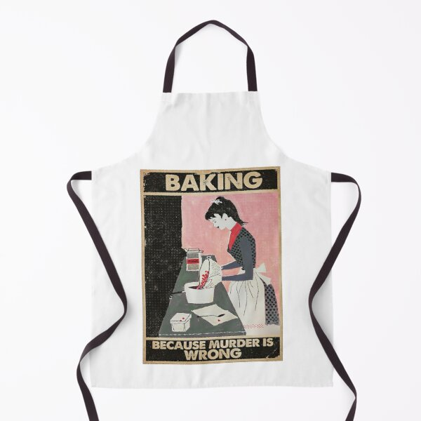 baking because murder is wrong Apron