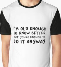 Funny Comedy Humor Old Young Cool Quote Graphic T-Shirt