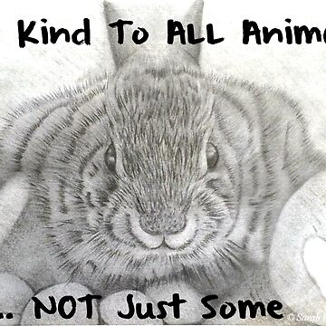 Be Kind to ALL Animals by sarahwfox