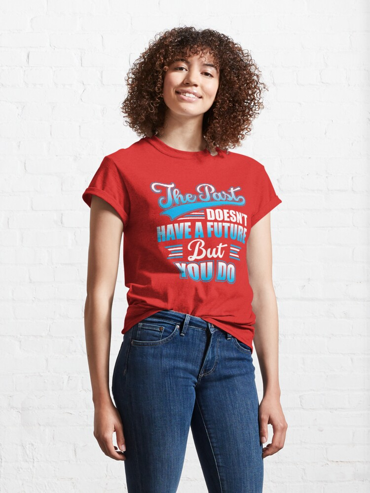 Alternate view of You Have a Future! Classic T-Shirt
