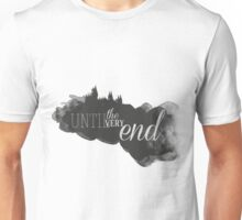 Until the very end Unisex T-Shirt