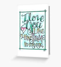 I Love You Like I Like Soap in My Eye Greeting Card
