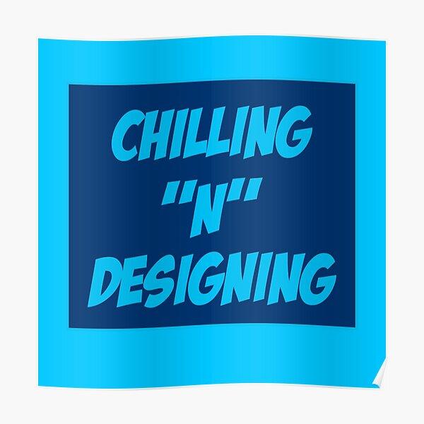 Chilling N Designing Poster