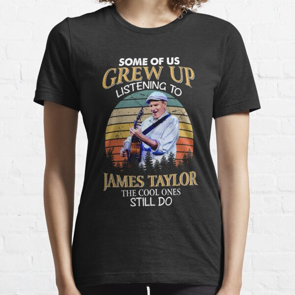 Some Of Us Grew Up Listening To James Taylor The Cool Ones Still Do Vintage Essential T-Shirt