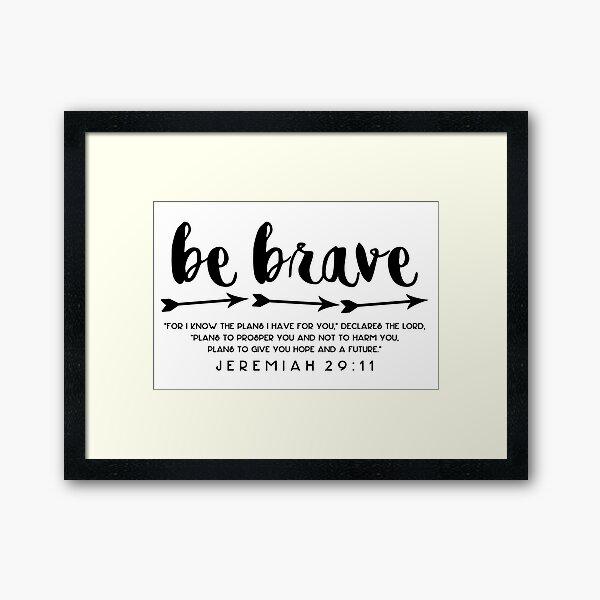 Be Brave - Jeremiah 29:11 Framed Art Print