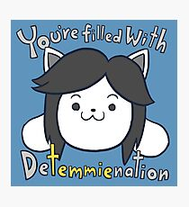 You're filled with Detemmienation Photographic Print