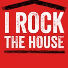 I Rock the House by DamnAssFunny