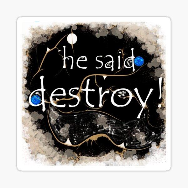 He said destroy Sticker