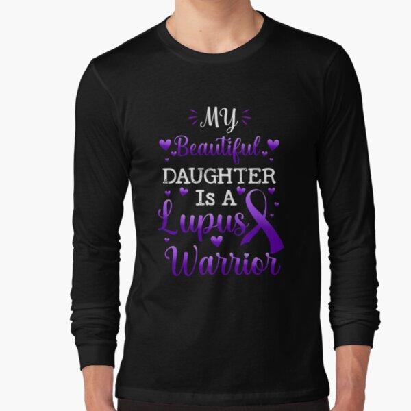 My Beautiful Daughter Is A Lupus Warrior, Lupus Awareness Long Sleeve T-Shirt