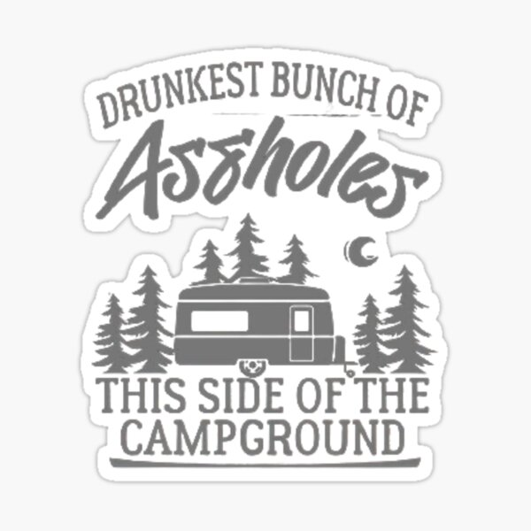 Drunkest Bunch of Assholes This Side of the Campground  Sticker