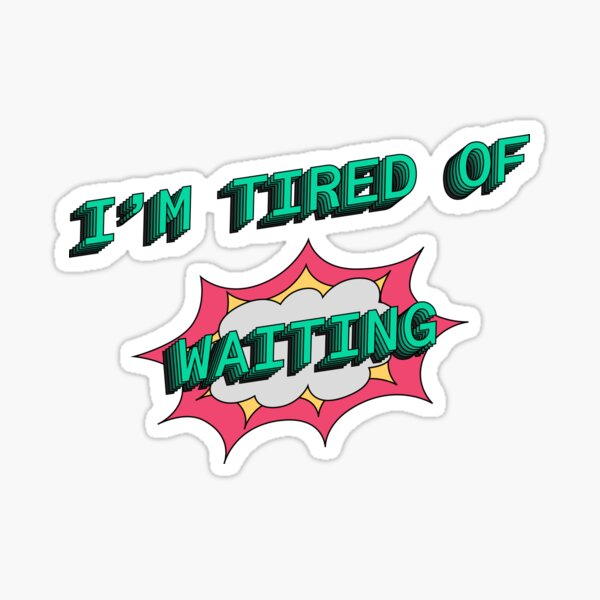 Why make us wait? Sticker