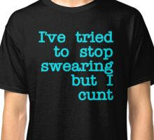 I've Tired to Swearing but I Cunt  Black Stroke blue Classic T-Shirt