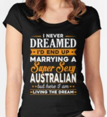 i never dreamed i'd end up marrying a supper sexy australian Women's Fitted Scoop T-Shirt