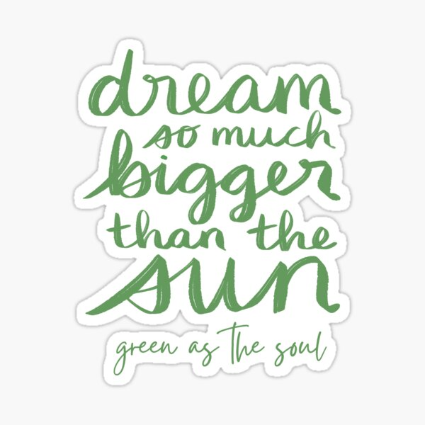 Dream So Much Bigger Than The Sun - Wild by Green as the Soul Sticker