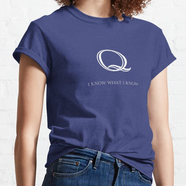 I know what I know  Q Classic T-Shirt