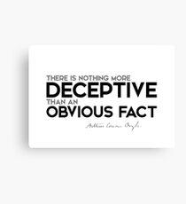 deceptive: an obvious fact - arthur conan doyle Canvas Print