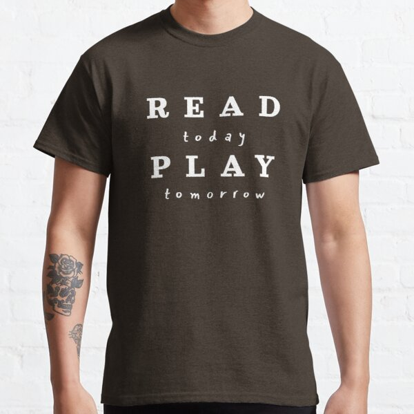 Read Today Play Tomorrow (Chocolate Edition) Classic T-Shirt