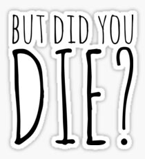But Did You Die? - White Text Sticker