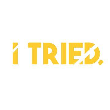 """I Tried"" by bxwshirts"