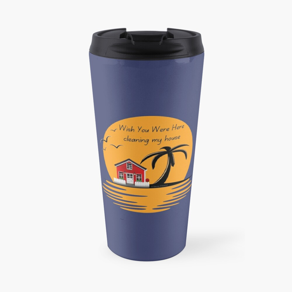 Wish You Were Here Cleaning My House Funny House Cleaning Gifts Travel Mug