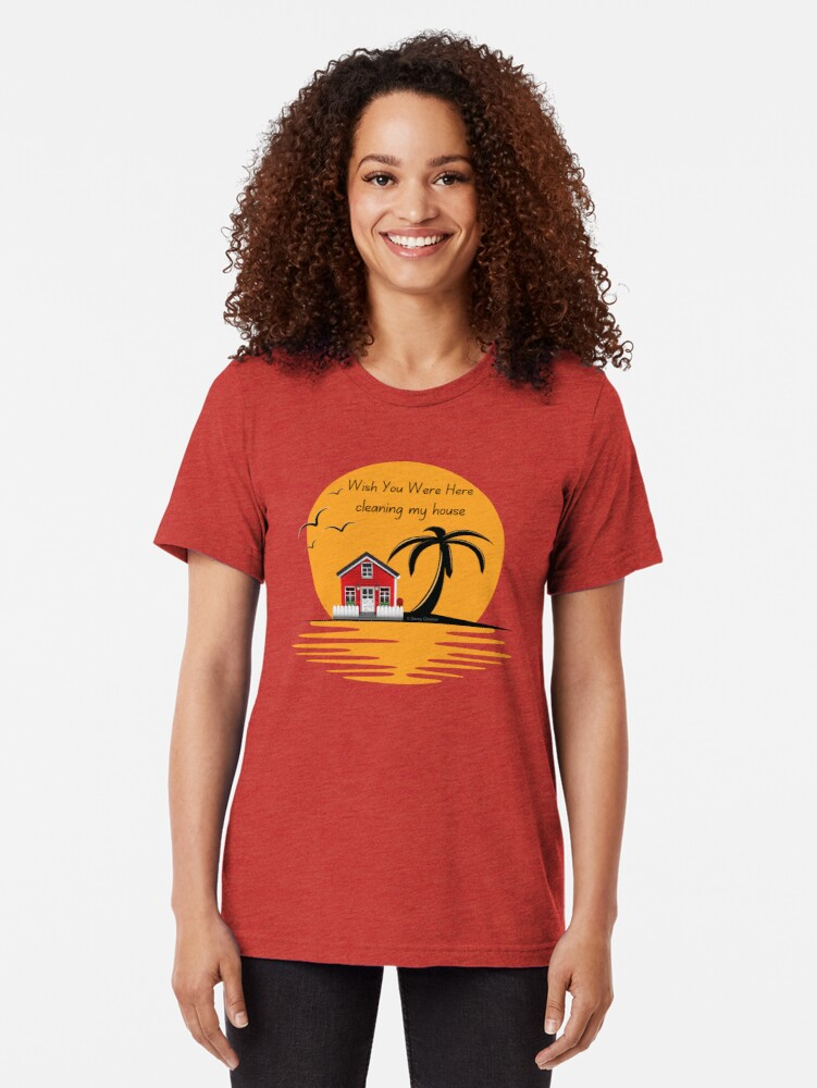Alternate view of Wish You Were Here Cleaning My House Funny House Cleaning Gifts Tri-blend T-Shirt