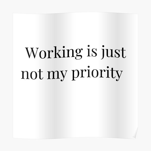 Working is just not my priority  Poster