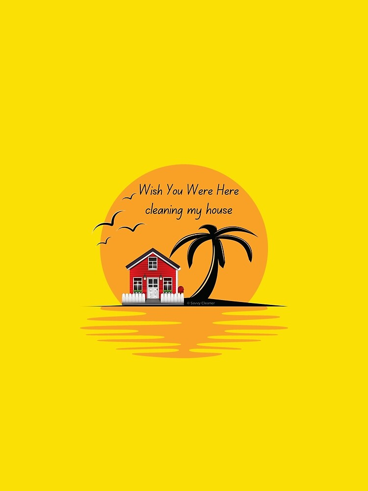 Wish You Were Here Cleaning My House Funny House Cleaning Gifts by SavvyCleaner