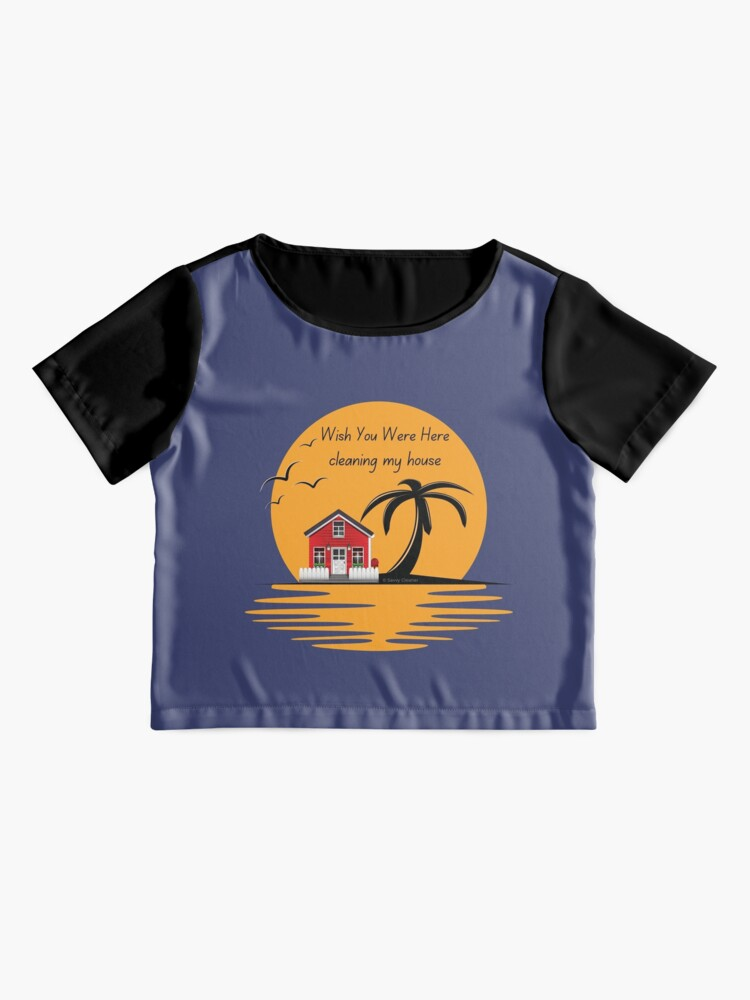Alternate view of Wish You Were Here Cleaning My House Funny House Cleaning Gifts Chiffon Top