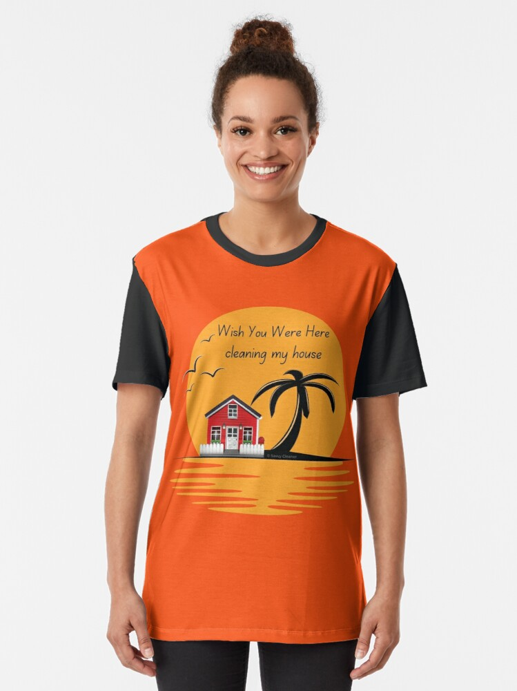 Alternate view of Wish You Were Here Cleaning My House Funny House Cleaning Gifts Graphic T-Shirt