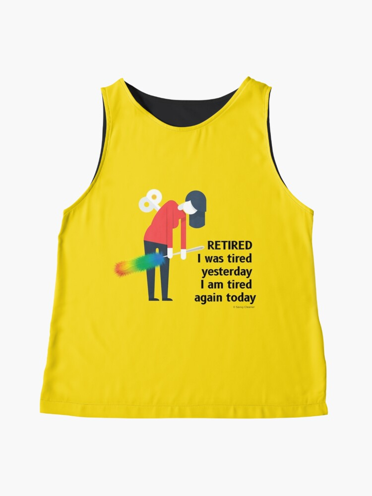 Alternate view of Retired I was Tired Yesterday I Am Tired Again Today Cleaning Lady Gifts Sleeveless Top