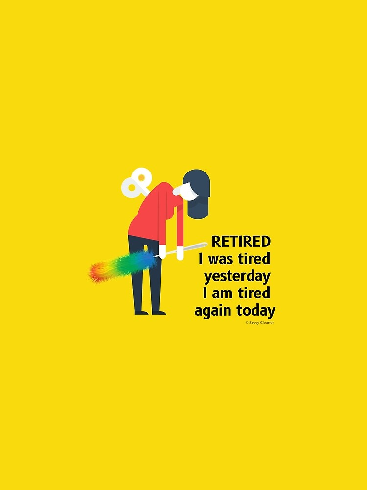 Retired I was Tired Yesterday I Am Tired Again Today Cleaning Lady Gifts by SavvyCleaner