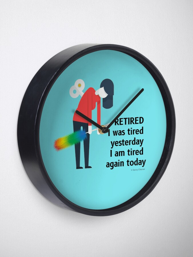Alternate view of Retired I was Tired Yesterday I Am Tired Again Today Cleaning Lady Gifts Clock